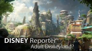 Adult Disneyland? - DISNEY Reporter