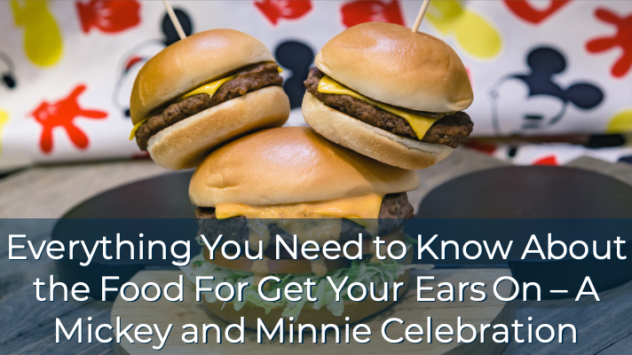 Everything You Need to Know About the Food at the Disneyland Resort for Get Your Ears On – A Mickey and Minnie Celebration