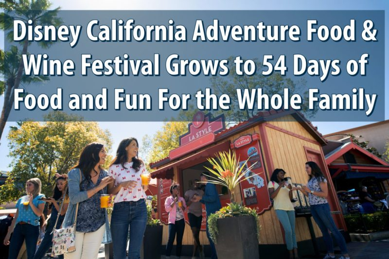 Disney California Adventure Food & Wine Festival Grows to 54 Days of Food and Fun For the Whole Family