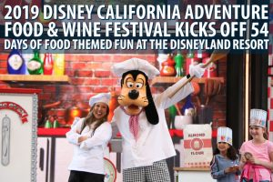 2019 Disney California Adventure Food & Wine Festival Kicks Off 54 Days of Food Themed Fun at the Disneyland Resort