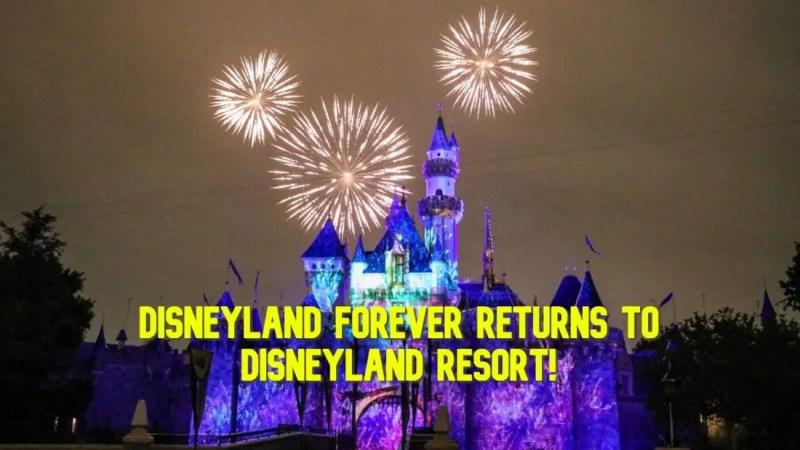 Disneyland Forever Returns to Disneyland Resort!