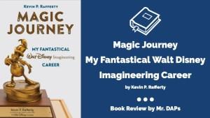 Magic Journey My Fantastical Walt Disney Imagineering Career - Book Review by Mr. DAPs