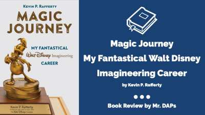 Magic Journey My Fantastical Walt Disney Imagineering Career - Book Review by Mr. DAPs