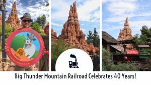 Big Thunder Mountain Railroad Celebrates 40 Years!