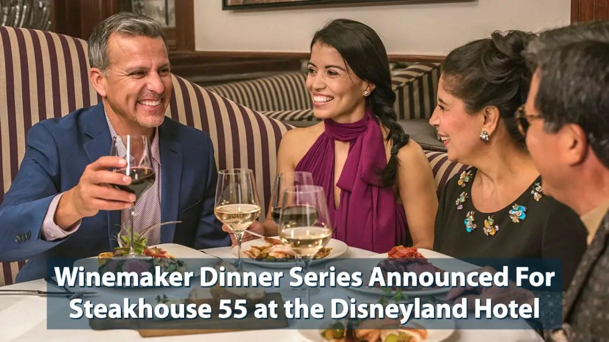 Winemaker Dinner Series Announced For Steakhouse 55 at the Disneyland Hotel