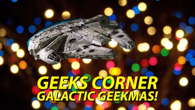 Galactic Geekmas! - GEEKS CORNER - Episode 1011 (#482)