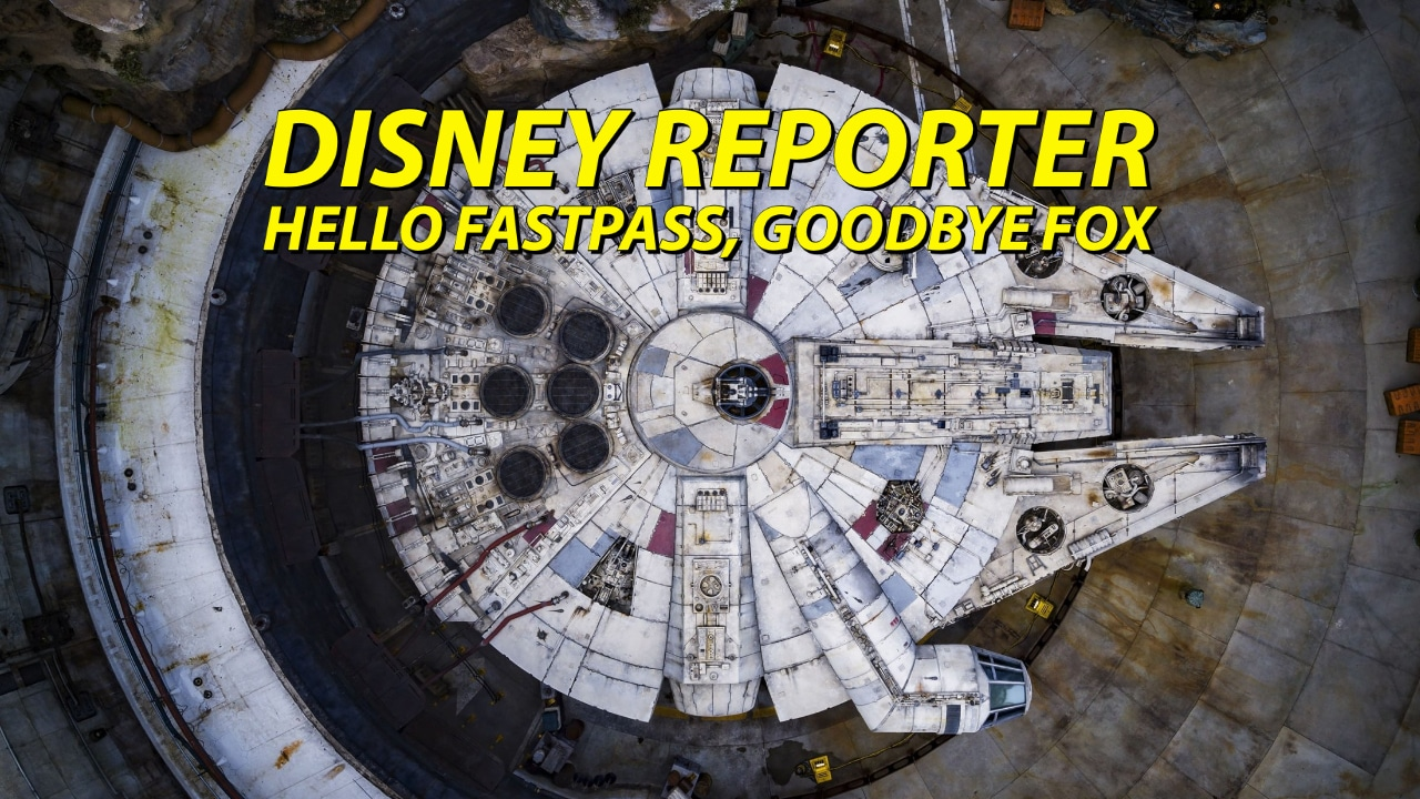 Hello Fastpass Goodbye Fox – DISNEY Reporter