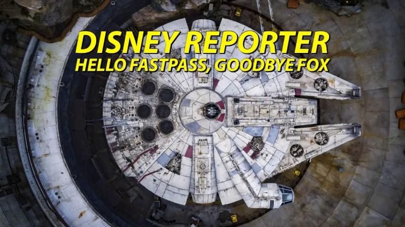Hello Fastpass Goodbye Fox - DISNEY Reporter