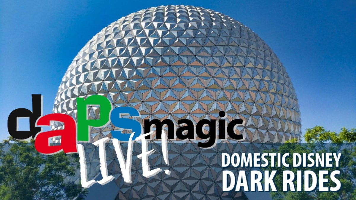 Domestic Disney Dark Rides - DAPS MAGIC Live