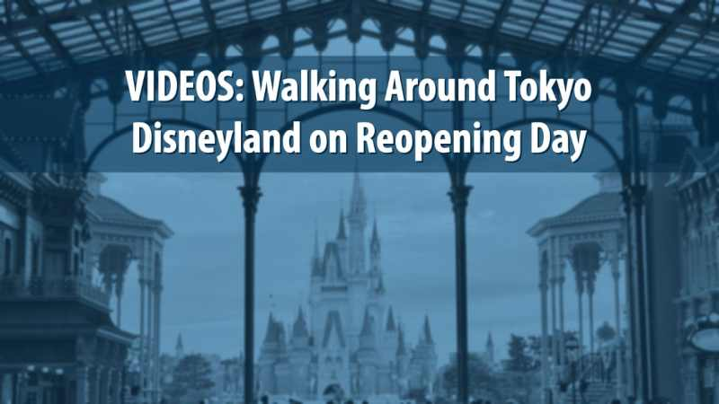 VIDEOS: Walking Around Tokyo Disneyland on Reopening Day