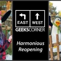 Harmonious Reopening - GEEKS CORNER - Episode 1108 (#531)