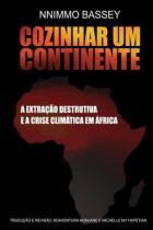 Cozinhar Um Continente: A Extração Destrutiva e a Crise Climática na África