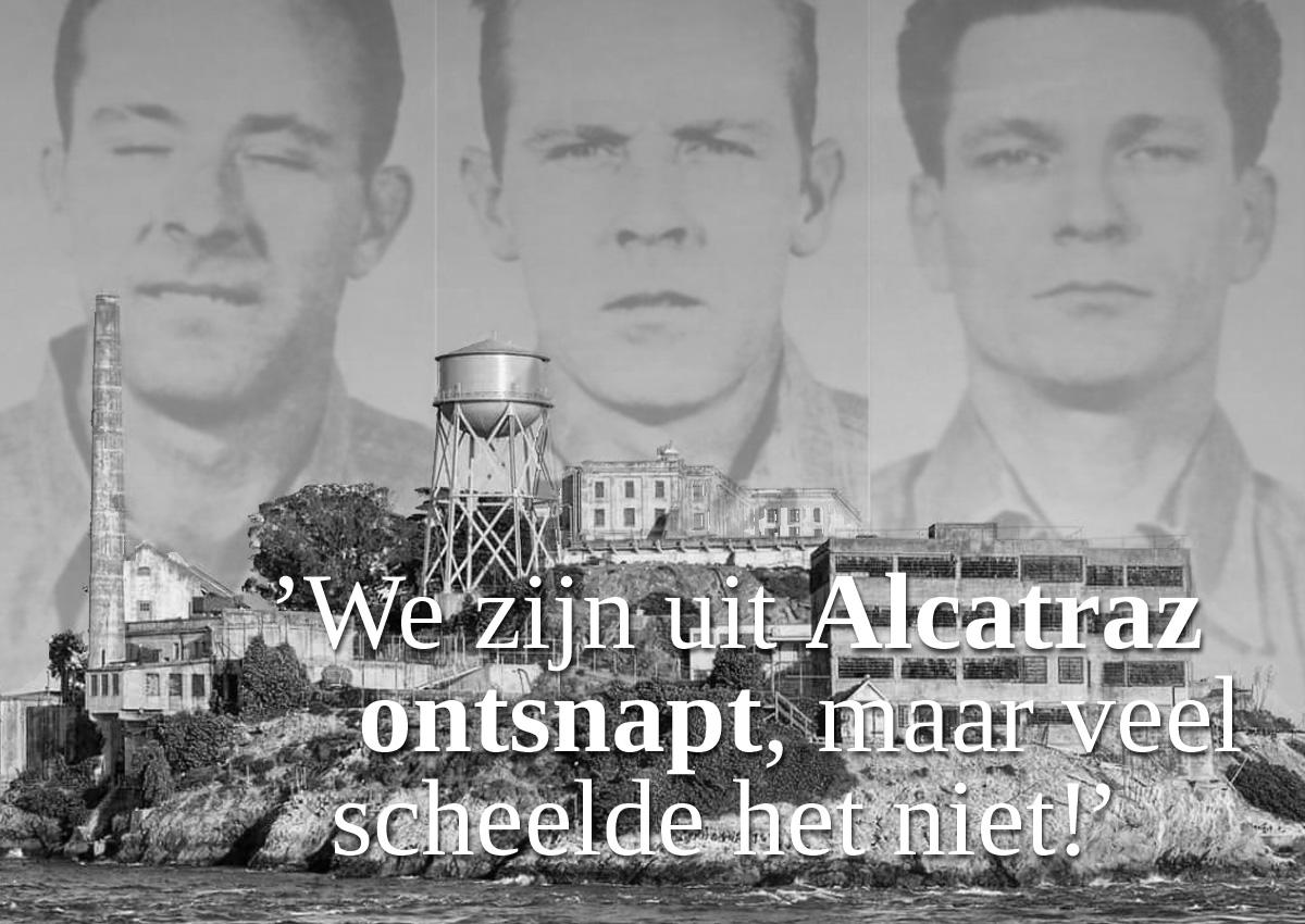 'Wij Zijn Uit Alcatraz Ontsnapt, Maar Veel Scheelde Het Niet!'