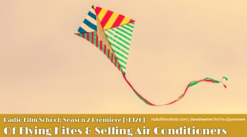 Radio Film School Season 2 Premiere – Of Flying Kites and Selling Air Conditioners