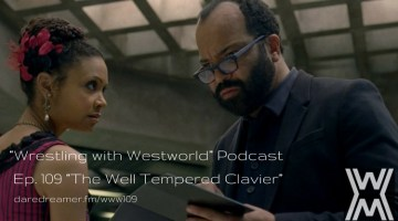 "Wrestling with Westworld 109 ""The Well Tempered Clavier"""
