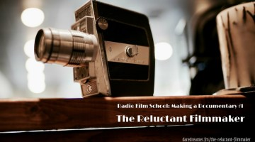 Radio Film School: Making a Documentary #1 – The Reluctant Filmmaker
