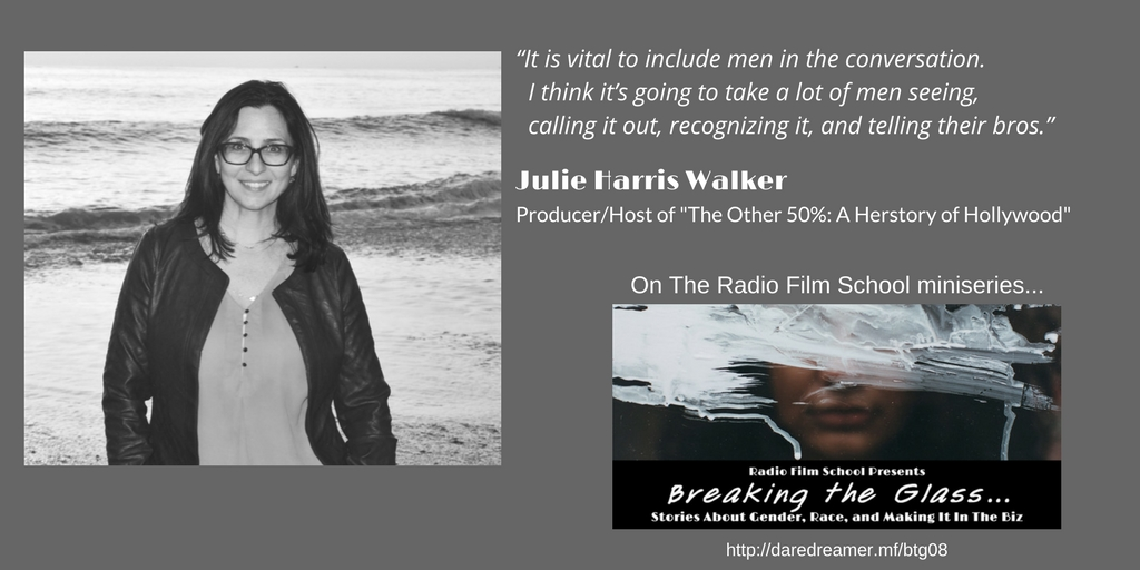 """It is vital to include men in the conversation. I think it's going to take a lot of men, seeing, calling it out, recognizing it, and telling their bros."" Julie Harris Walker, The Other 50%: A Herstory of Hollywood"