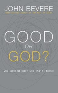 Good or God?: Why Good Without God Isn't Enough John Bevere