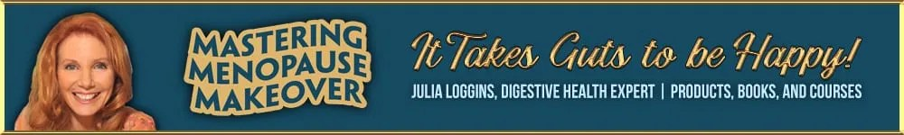 It Takes Guts to be Happy! Mastering Menopause Makeover with Julia Loggins, Digestive Health Expert