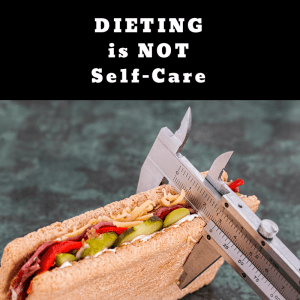 DIETING ISNOTSELF-CARE