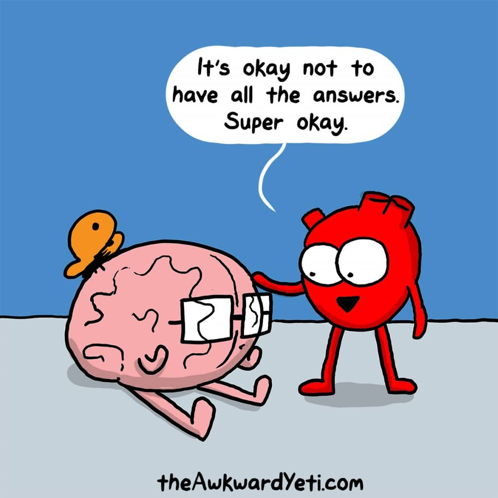 Cartoon, Awkward Yeti: Heart is saying to Brain 'It's okay not to have all the answers. Super okay'