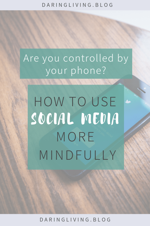 Need tips to change how you scroll and consume social media? Are you addicted to your phone? Here's how to use social media with more mindfulness and intention. #daringliving #socialmedia #mindfulness #personaldevelopment #selfgrowth