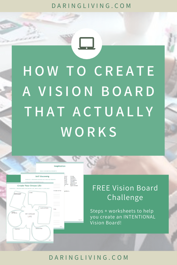 Learn how to create a vision board that actually works with purpose and intention. You will find examples of quotes and ideas to diy and use law of attraction to set goals and manifest what you want for the year ahead. Daring Living Blog daringliving.com #daringliving #visionboard #intention #goalsetting #personaldevelopment #goalsetting #lawofattraction