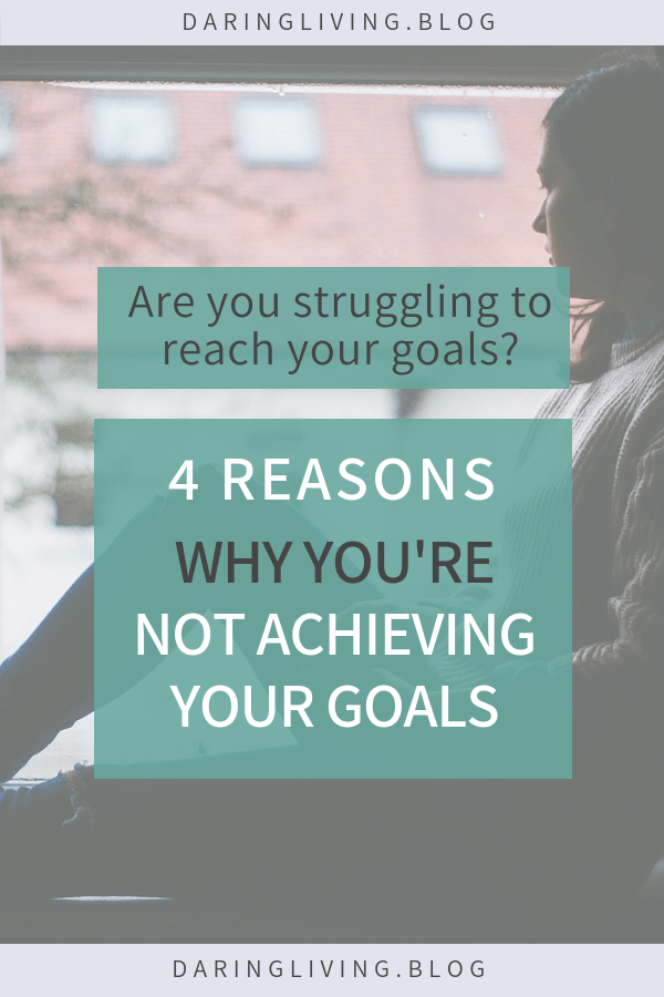Do you struggle with setting goals and actually achieving them? Is staying consistent and reaching your goal difficult? Here are some reasons why you may not be doing it right... #daringliving #goalsetting #goals #lifeplanning #personaldevelopment #personalgrowth #habits #timemanagement