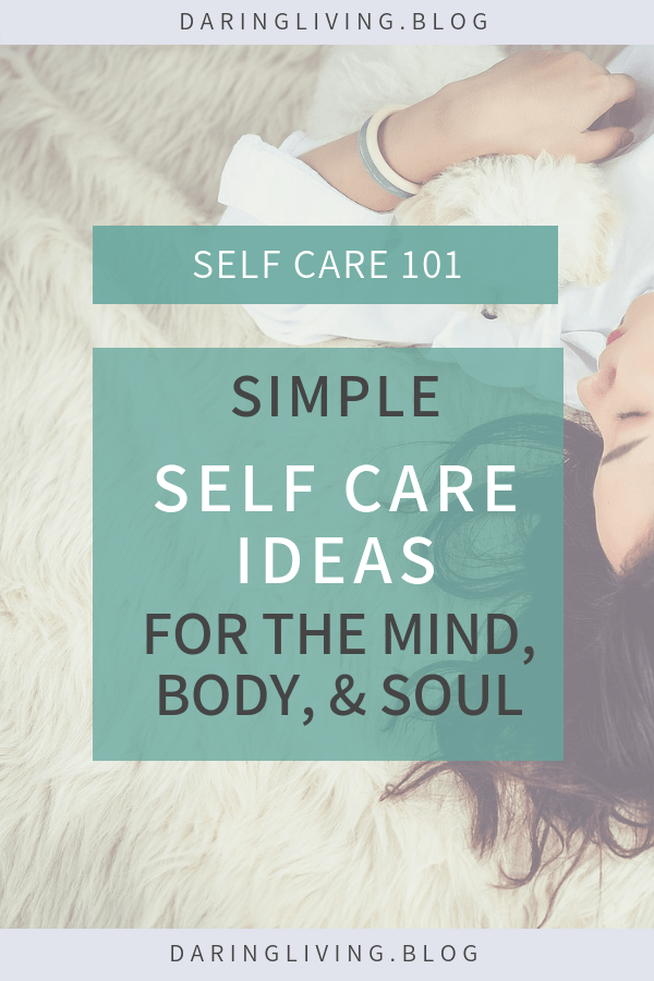 Why is self care so important? Here are some simple self care tips and ideas for the mind, body, and soul, and how having a self care routine every day is crucial for long term growth. #daringliving #selfcare #selfcareideas #habits #selflove #personaldevelopment #personalgrowth #journaling #selfdevelopment #mindset