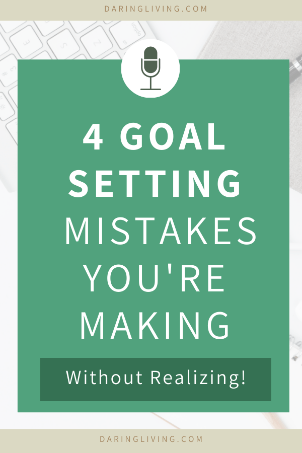 How do you set meaningful goals that are achievable for the new year? We discuss 4 goal setting mistakes people make without realizing, with practical tips and FREE goal setting worksheet with intention to help get you started #daringliving #goalsetting #newyear #podcast