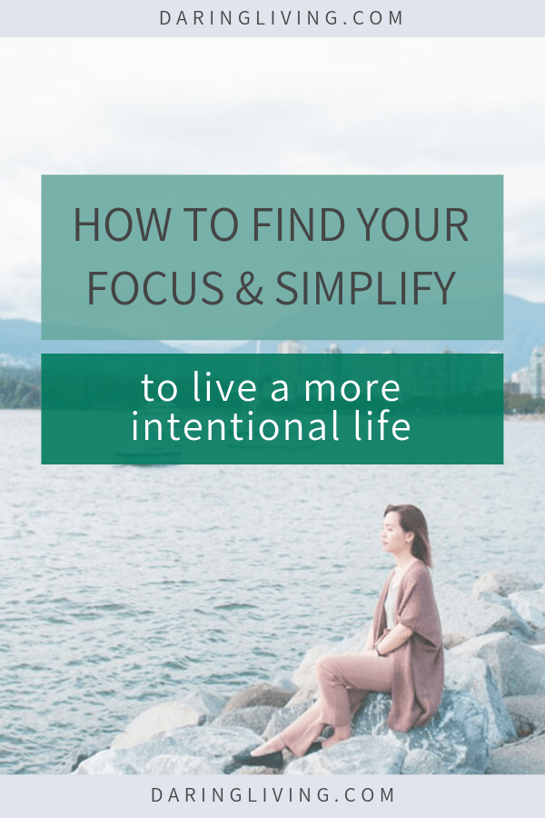 Do you feel stressed and overwhelmed in your life? Here are some ways to simplify your life and find your focus so you can work on personal development goals and living intentionally. Daring Living Blog #daringliving #personaldevelopment #intentionalliving