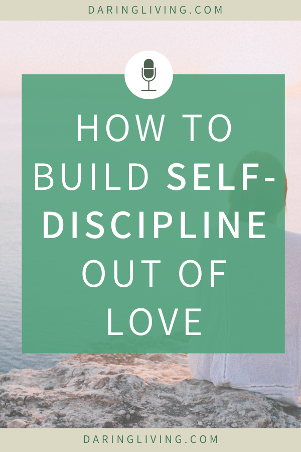 Self discipline help us achieve our goals. We all want to have self discipline and learn how to build motivation into our lives. The best technique is actually to create self-discipline out of love. Tune in to Daring Living podcast to hear more. #daringliving #habits #goalsetting #selfdiscipline #personalgrowth #personaldevelopment #mentalwellness