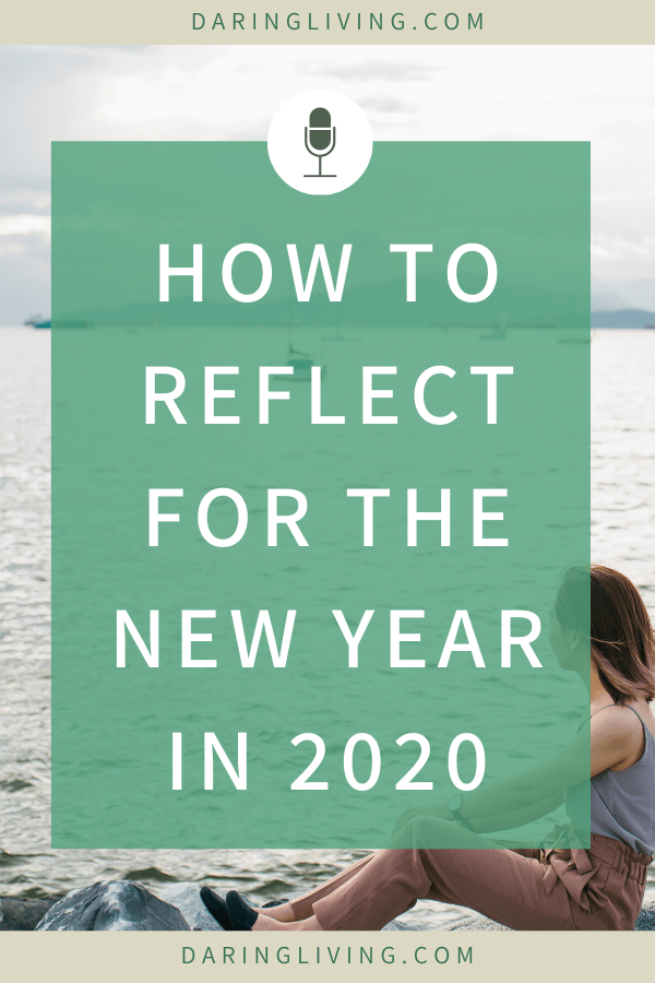 How to reflect on 2019 so you can set new year goals for 2020 with intention. Download free new year workbook with journal prompt questions and exercises to help you reflect and prepare for the new year and start your personal development journey. #daringliving #podcast #newyear #reflection #personalgrowth #personaldevelopment #lifecoaching