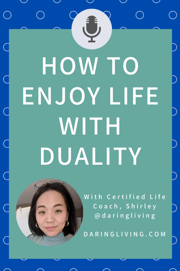 Both positive and negative experiences co-exist in your life, no matter where you are. I talk about how to enjoy and allow for both sides of your life to be there without resistance. #daringliving #lifecoaching #duality