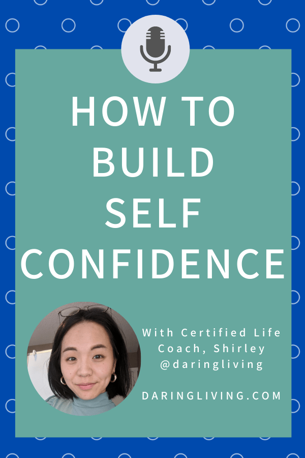 Confidence is a skill you can cultivate. How to build self confidence so you can feel more confident in yourself. #daringliving #lifecoaching #daringlivingpodcast #confidence #selfconfidence