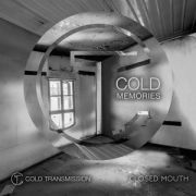 "Cold Transmission and Closed Mouth present ""COLD MEMORIES"""