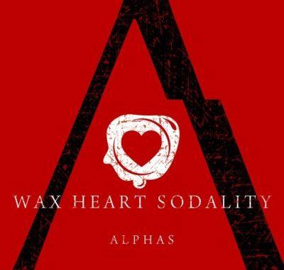 Alphas - Wax Heart Sodality
