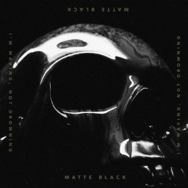 I´m Waving Not Drowning - Matte Blvck