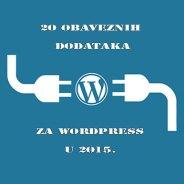 20 obaveznih dodataka za WordPress u 2015.
