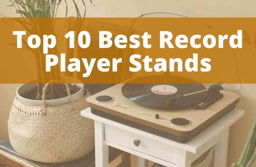 Top 10 Best Record Player Stands of 2021