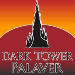 Dark Tower Palaver