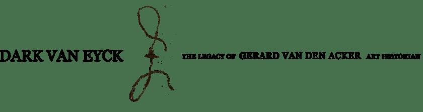 DARK VAN EYCK — THE LEGACY OF GERARD VAN DEN ACKER, ART HISTORIAN