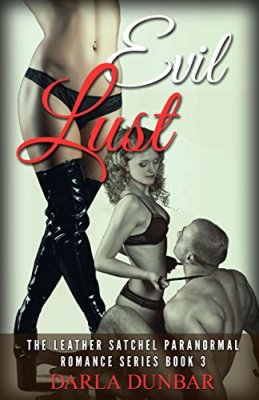 Evil Lust: The Leather Satchel Paranormal Romance Series, Book 3