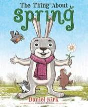 The Thing about Spring, By Daniel Kirk- Age Range: 4-8