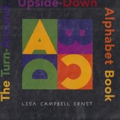 The Turn-Around, Upside-Down Alphabet Book, by Lisa Campbell Ernst- Age Range: 3-6