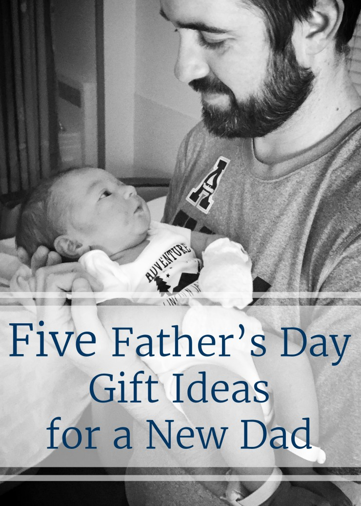Five Father's Day Gift Ideas for a New Dad #NewDadMustHaves #CollectiveBias #ad