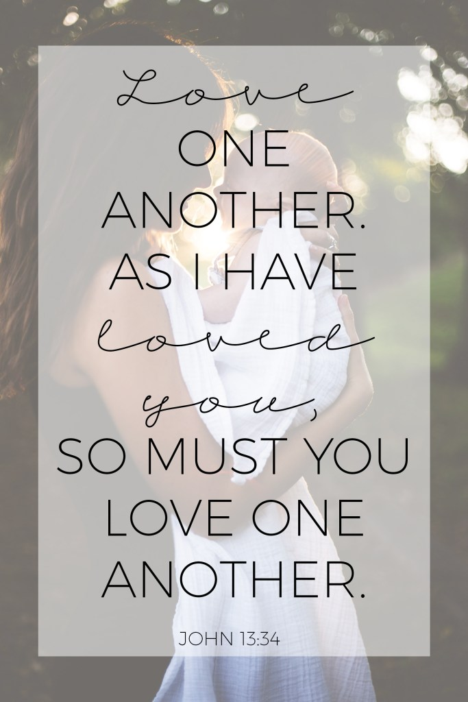 love one another. as I have loved you so must you love one another. john 13:34, godly love, bible verse, christianity, faith, religion, religious quote, inspirational quote, true love, how to love like God