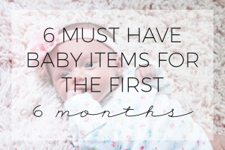 6 must have baby items for the first 6 months, most used baby items, baby registry, baby necessities, newborn needs,