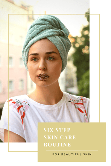 Six Step Skin Care Routine for Beautiful Skin