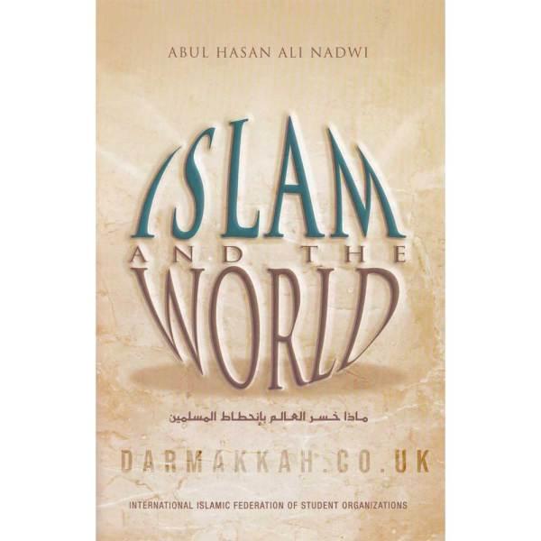 Islam And The World - ماذا خسر العالم بإنحطاط المسلمين